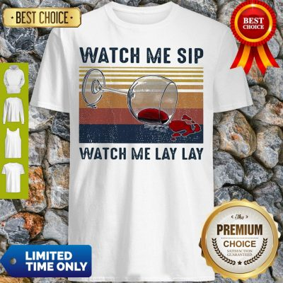 Official Watch Me Sip Watch Me Lay Lay Wine Vintage Shirt