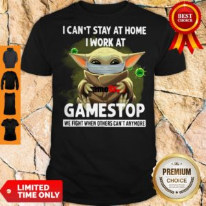 Nice Baby Yoda Mask Hug I Cant Stay At Home I Work At Gamestop We Fight When Others Cant Anymore Shirt