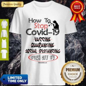 Top How To Stop Covid-19 Vaccine Quarantine Social Distancing Turn Off TV Shirt