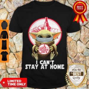 Pretty Baby Yoda Mask Trader Joe's I Can't Stay At Home Covid-19 Shirt