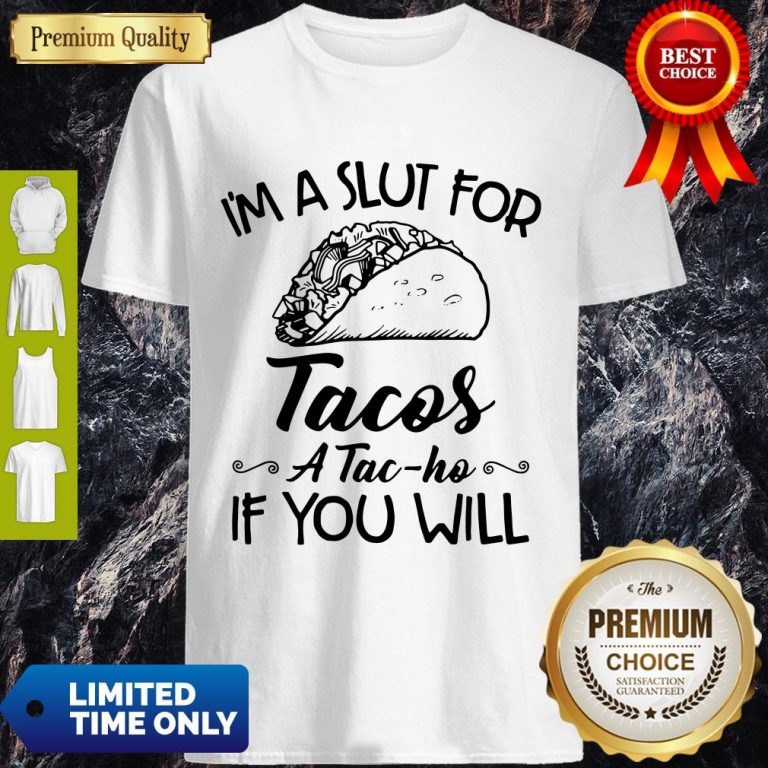 Premium I'm A Sut For Tacos A Tac-Ho If You Will Shirt