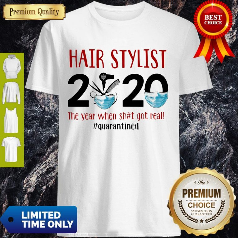 Hot Hair Stylist 2020 The Year When Shit Got Real Quarantine Covid-19 Shirt