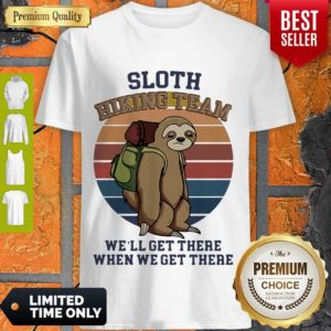 Nice Vintage Sloth Hiking Team We'll Get There When We Get There Shirt