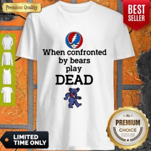 Nice When Confronted By Bears Play Dead Grateful Dead Logo Shirt