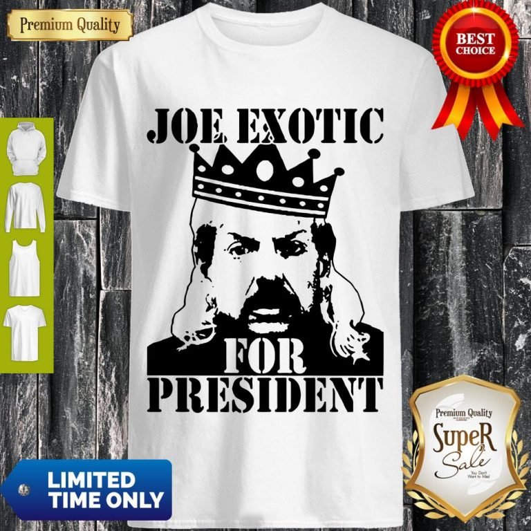 Pro The Tiger King Joe Exotic For President Tee Shirt Big Cat 90s Shirt