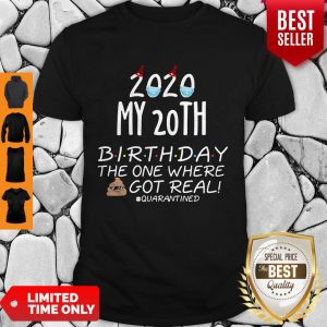 Nice 2020 My 20th Birthday The One Where Shit Got Real Quarantined Tee Shirt