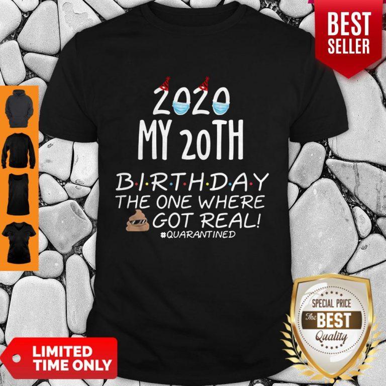 Nice 2020 My 20th Birthday The One Where Shit Got Real Quarantined Tee Shirt