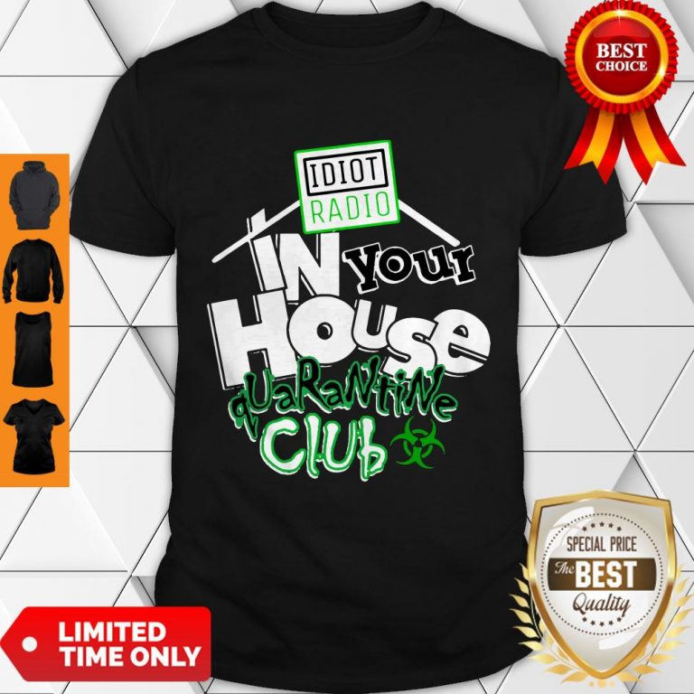 Top Idiot Radio In Your House Quarantine Club 2020 Shirt.