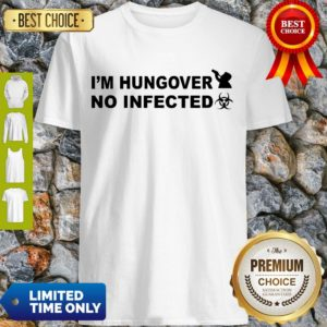 Hot I'm Hungover No Infected Official Shirt