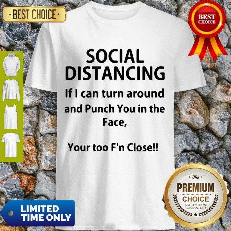 Hot If I Can Turn Around And Punch You In The Face Social Distancing Shirt