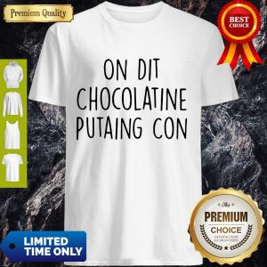 Official On Dit Chocolatine Putaing Con Shirt