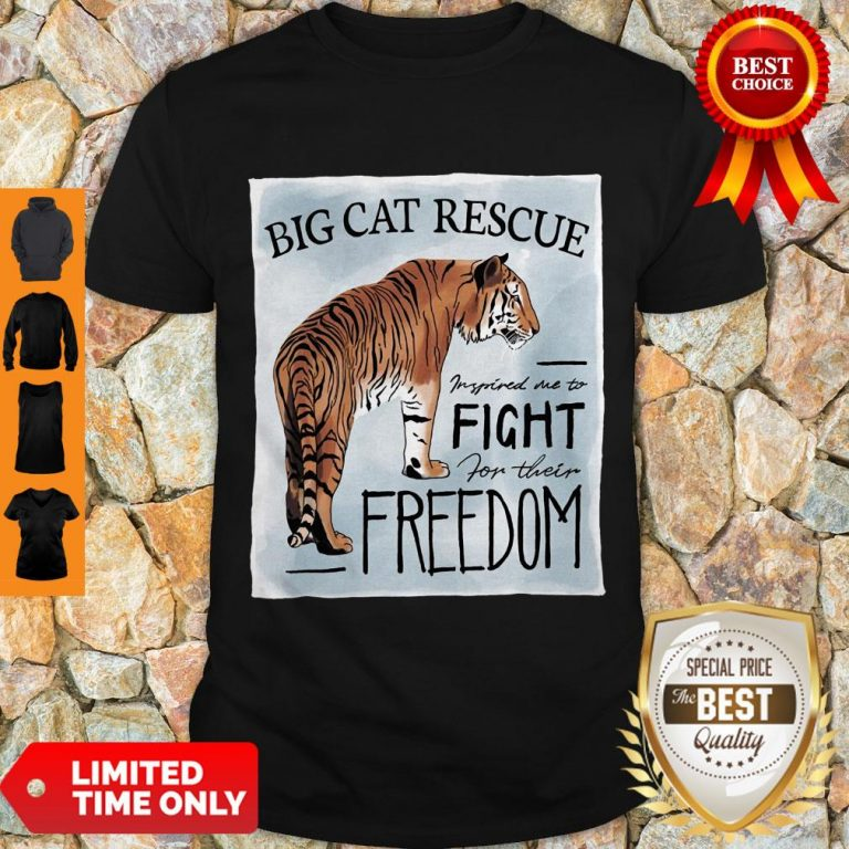 Nice Tiger Big Cat Rescue Inspired Me To Fight For Freedom Shirt
