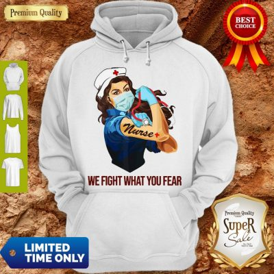 Strong Woman Nurse We Fight What You Fear Hoodie