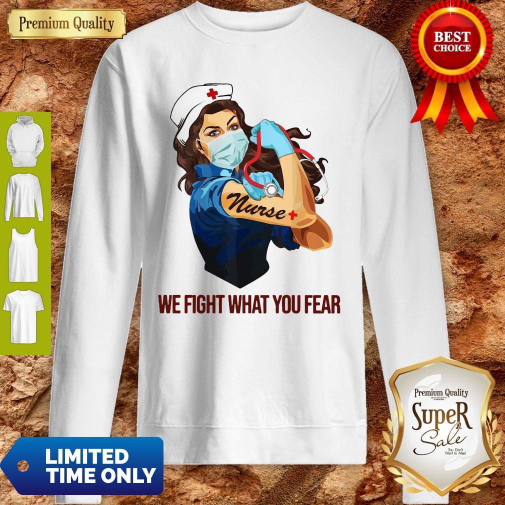 Strong Woman Nurse We Fight What You Fear Sweatshirt