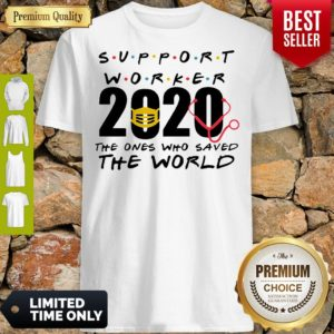 Support Worker 2020 The Ones Who Saved The World Coronavirus Shirt