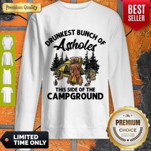 Top Drunkest Bunch Of Assholes This Side Of The Campground Bear Drink Beer Sweatshirt