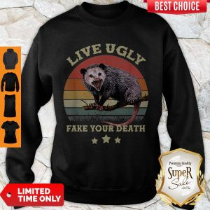 Premium Opossum Live Ugly Fake Your Death Vintage Sweatshirt