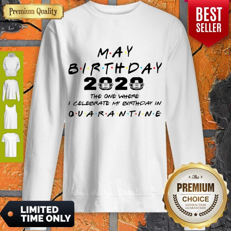 Official May Birthday 2020 The One Where I Celebrate My Birthday In Quarantine Sweatshirt