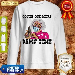 Premium Cough One More Damn Time Sweatshirt