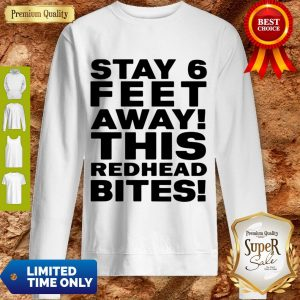 Pro Stay 6 Feet Away This Redhead Bites Sweatshirt
