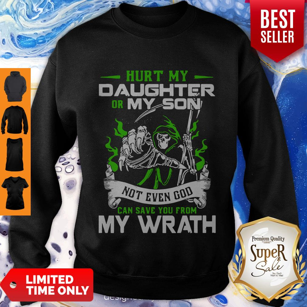 Nice Hurt My Daughter Or My Son Not Even God Can Save You From My Wrath Sweatshirt