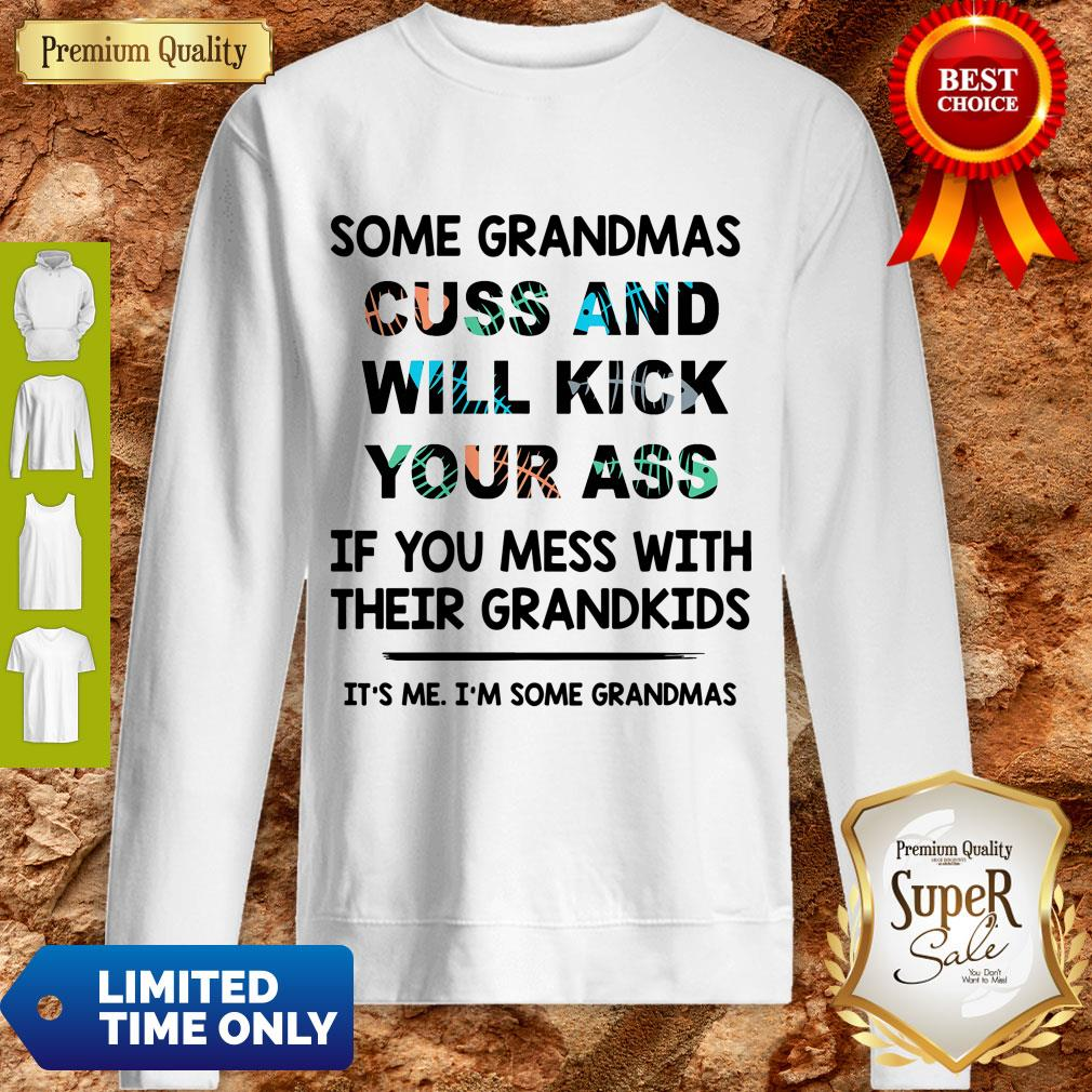 Good Some Grandmas Cuss And Will Kick Your Ass Sweatshirt