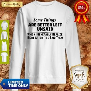 Good Some Things Are Better Left Unsaid Sweatshirt