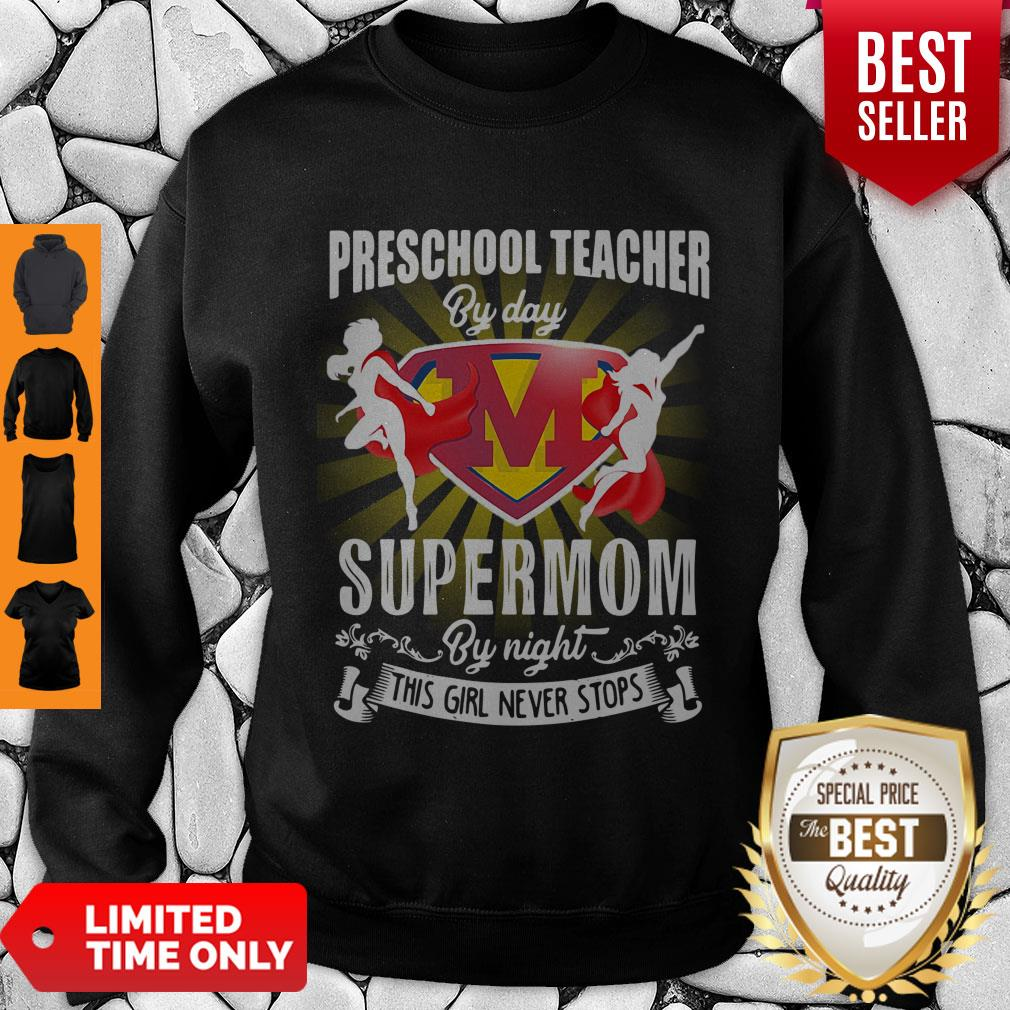 Premium Preschool Teacher By Day Supermom By Night This Girl Never Stops Sweatshirt