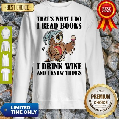 Cute Owl Thats What I Do I Read Books I Drink Wine And I Know Things White Sweatshirt