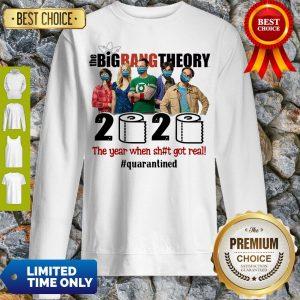 Hot The Big Bang Theory 2020 The Year When Shit Got Real #Quatantined Sweatshirt