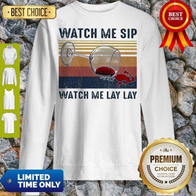 Official Watch Me Sip Watch Me Lay Lay Wine Vintage Sweatshirt
