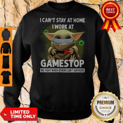 Nice Baby Yoda Mask Hug I Cant Stay At Home I Work At Gamestop We Fight When Others Cant Anymore Sweatshirt