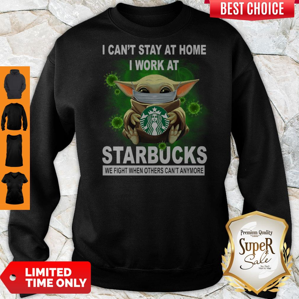 Cute Baby Yoda Mask Hug I Can't Stay At Home I Work At Starbucks We Fight When Others Can't Anymore Sweatshirt
