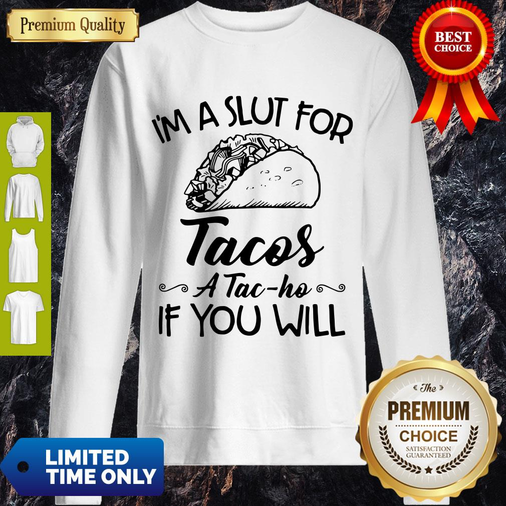 Premium I'm A Sut For Tacos A Tac-Ho If You Will Sweatshirt
