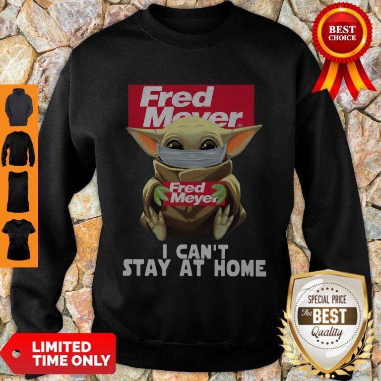 Nice Baby Yoda Mask Fred Meyer I Can't Stay At Home Coronavirus Sweatshirt
