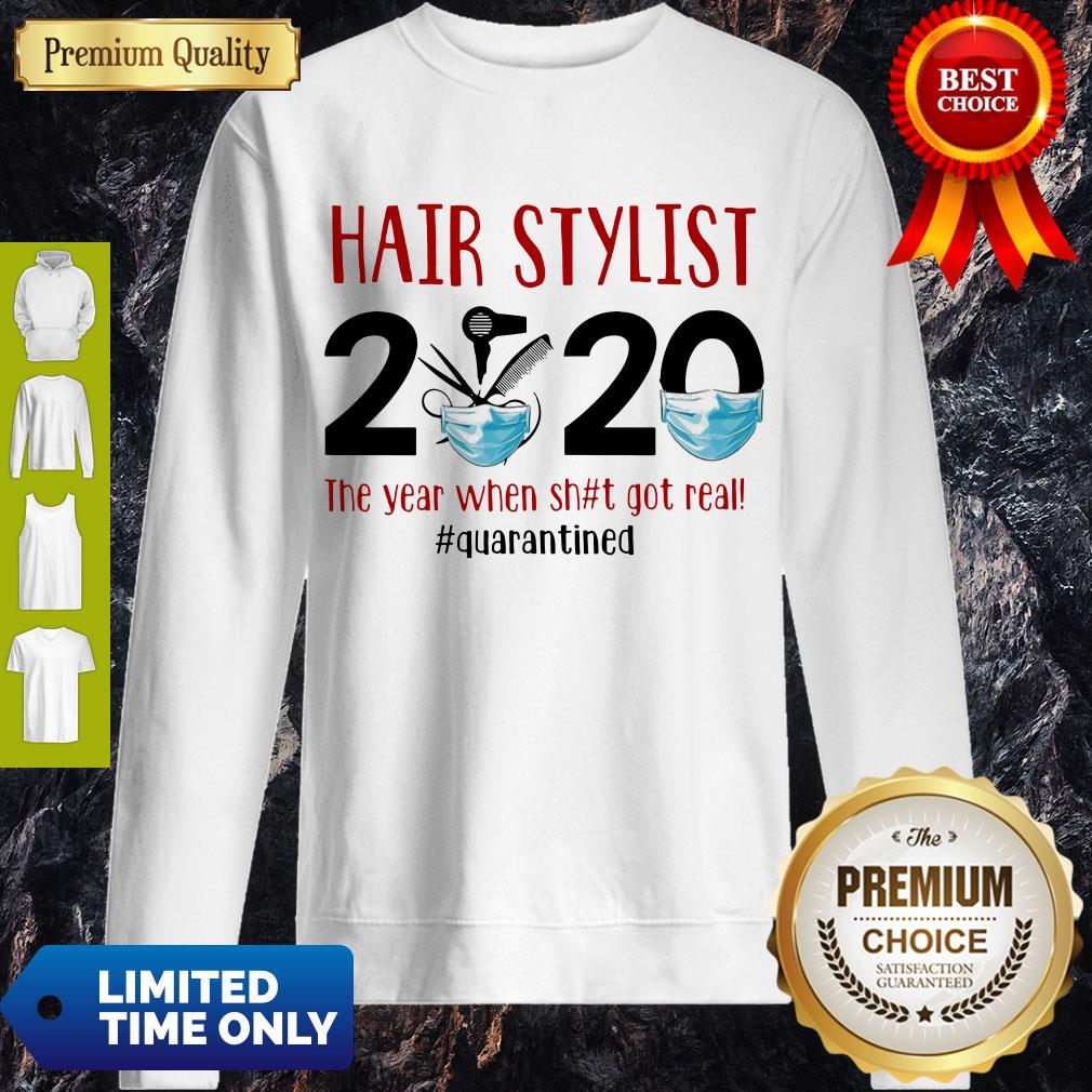 Hot Hair Stylist 2020 The Year When Shit Got Real Quarantine Covid-19 Sweatshirt