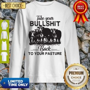 Top Cow Take Your Bullshit Back To Your Pasture Sweatshirt