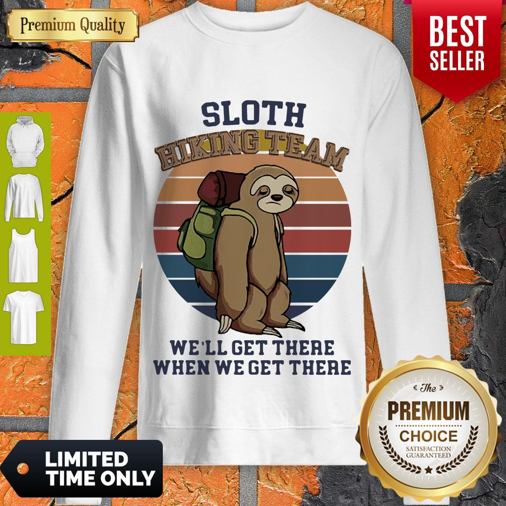 Nice Vintage Sloth Hiking Team We'll Get There When We Get There Sweatshirt