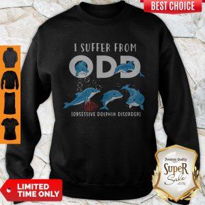 Good I Suffer From ODD Obsessive Dolphin Disorder Sweatshirt