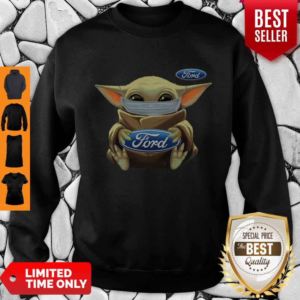 Top Baby Yoda Face Mask Hug Ford I Can't Stay At Home Sweatshirt