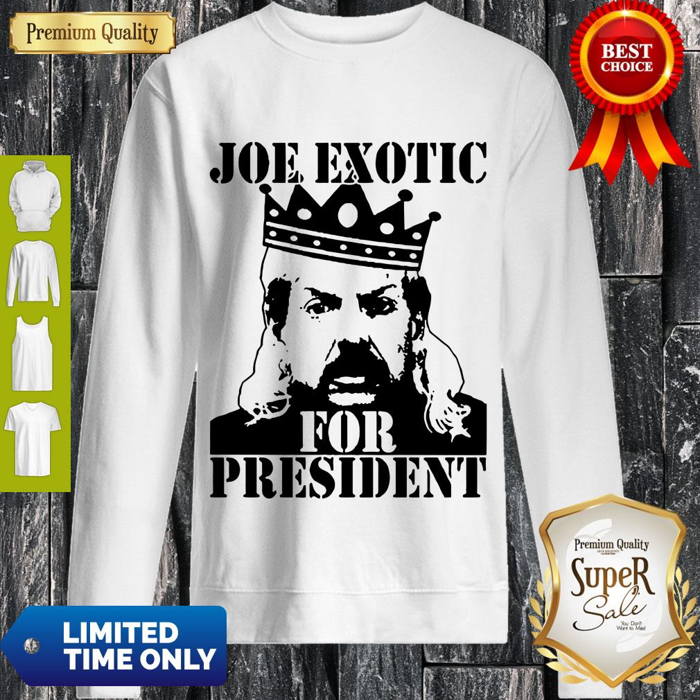 Pro The Tiger King Joe Exotic For President Tee Shirt Big Cat 90s Sweatshirt