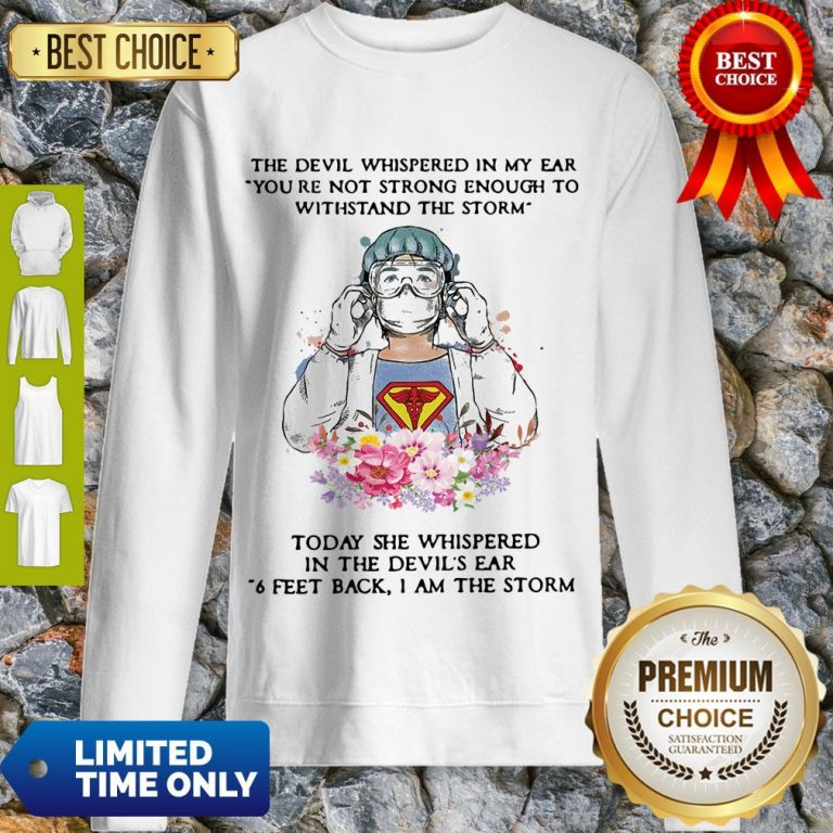 Top The Devil Whispered In My Ear You're Not Strong Enough To Withstand The Storm Nurse Sweatshirt