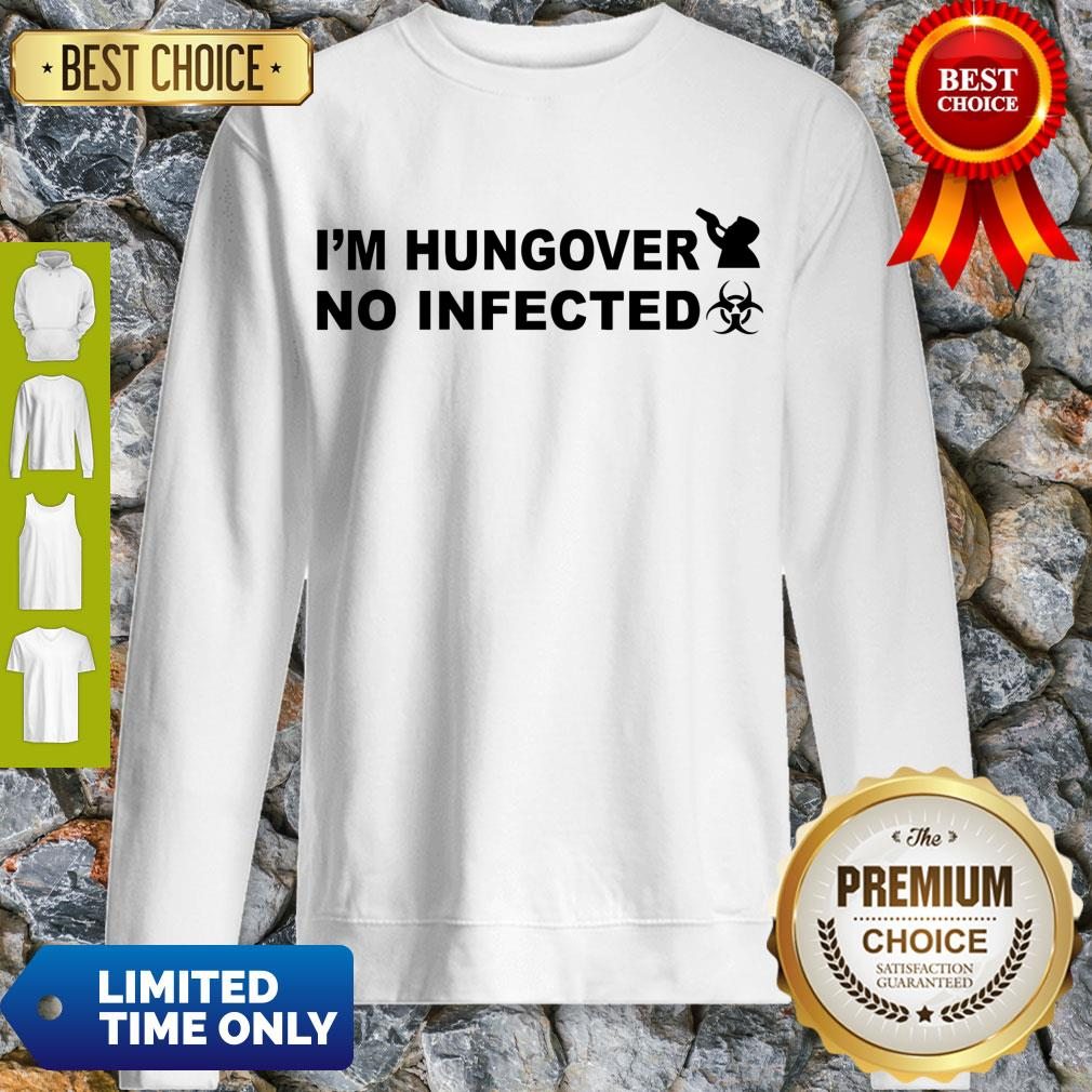 Hot I'm Hungover No Infected Official Sweatshirt