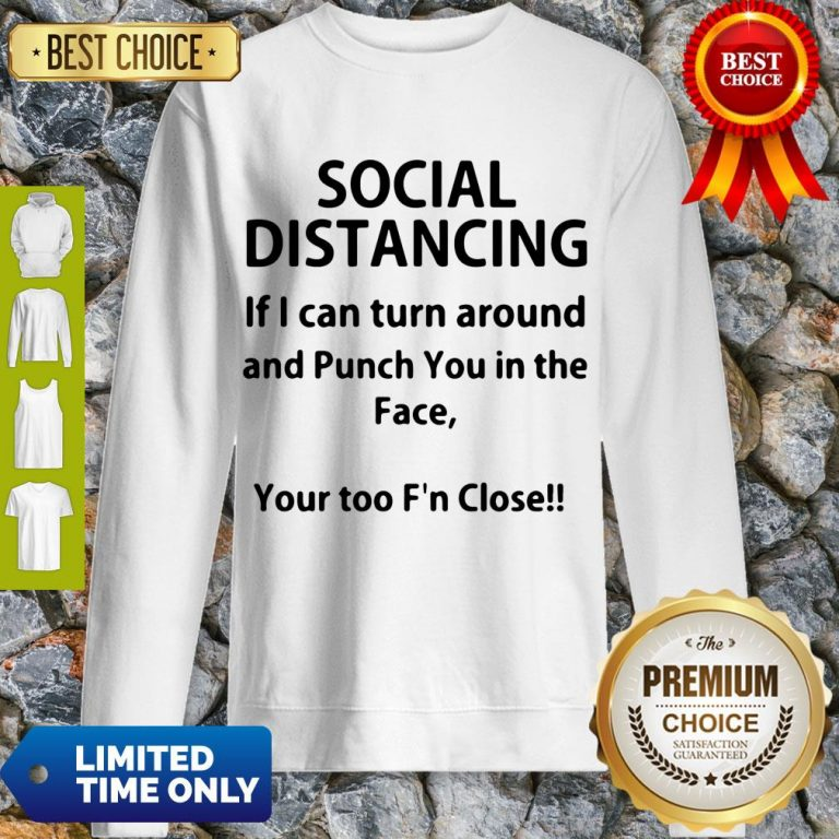 Hot If I Can Turn Around And Punch You In The Face Social Distancing Sweatshirt