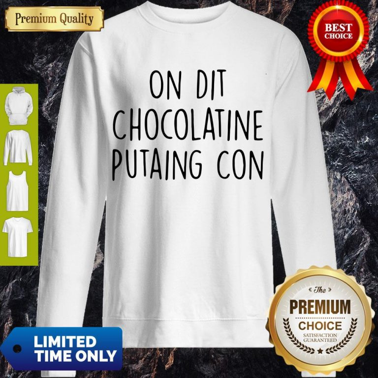 Official On Dit Chocolatine Putaing Con Sweatshirt