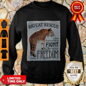 Nice Tiger Big Cat Rescue Inspired Me To Fight For Freedom Sweatshirt