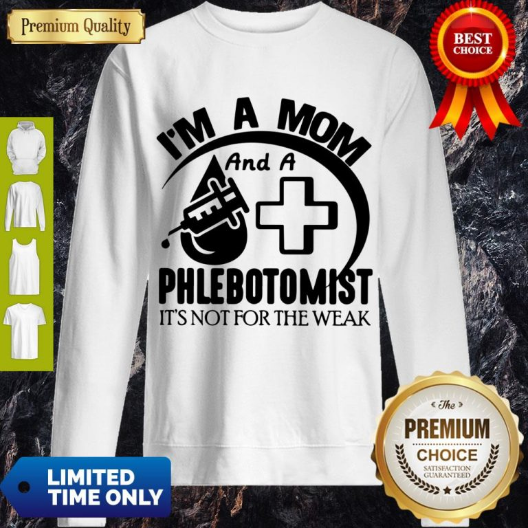 Nice I'm A Mom And A Phlebotomist It's Not For The Weak Sweatshirt
