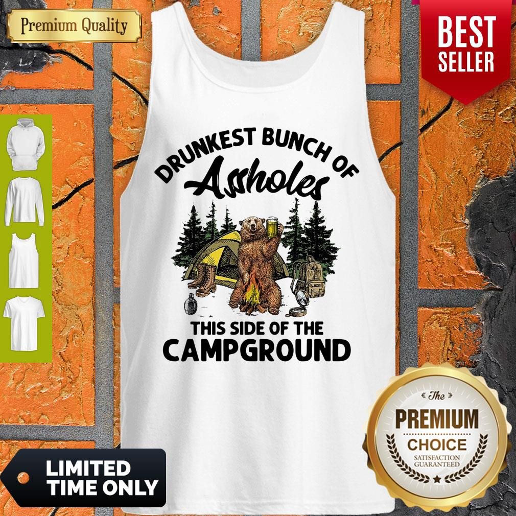 Top Drunkest Bunch Of Assholes This Side Of The Campground Bear Drink Beer Tank Top