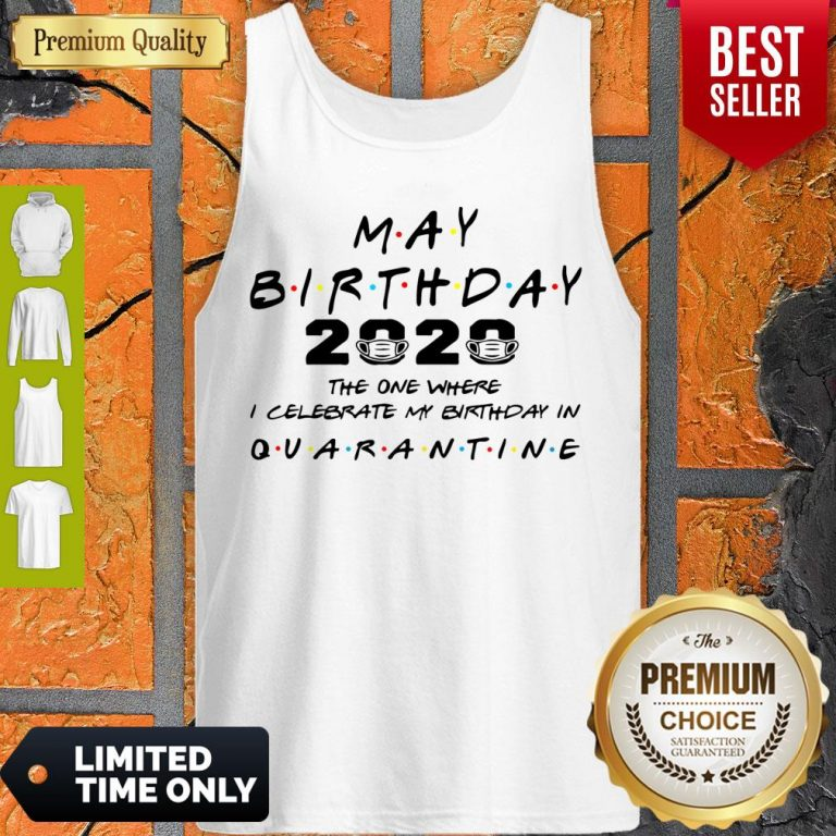 Official May Birthday 2020 The One Where I Celebrate My Birthday In Quarantine Tank Top