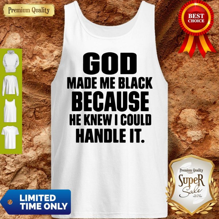 Top God Made Me Black Because He Knew I Could Handle It Tank Top